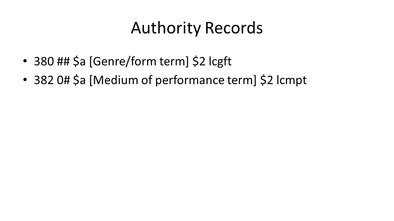 Authority Records 380 ## $a [Genre/form term] $2 lcgft